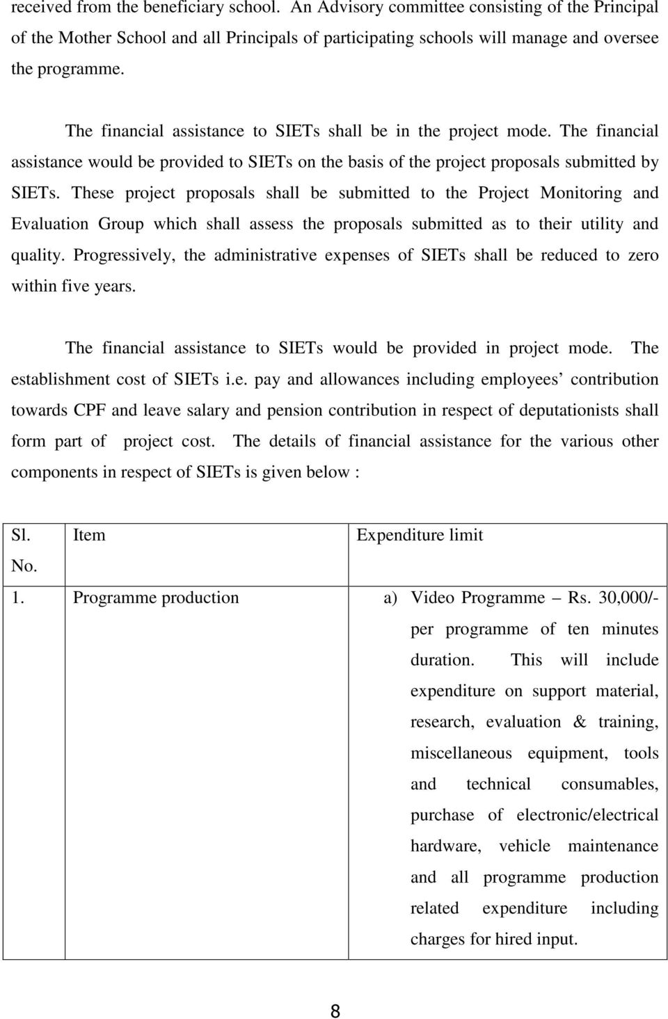 These project proposals shall be submitted to the Project Monitoring and Evaluation Group which shall assess the proposals submitted as to their utility and quality.