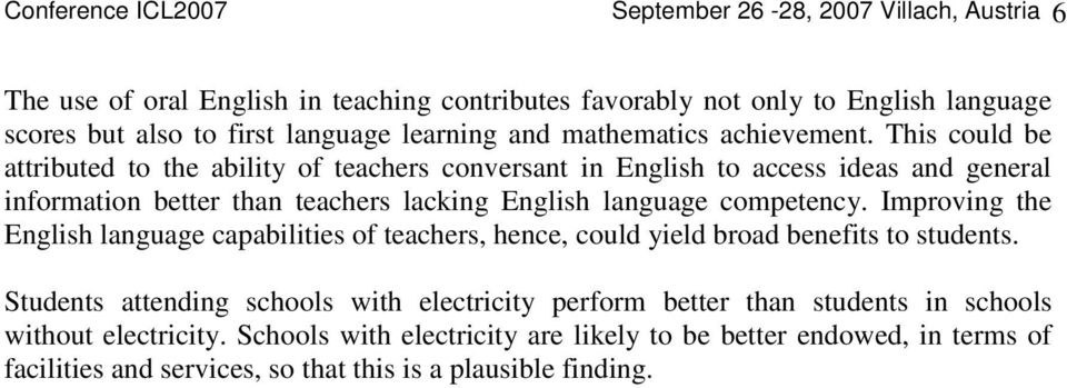 This could be attributed to the ability of teachers conversant in English to access ideas and general information better than teachers lacking English language competency.