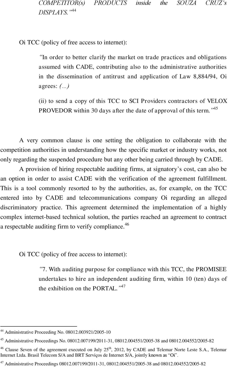 dissemination of antitrust and application of Law 8,884/94, Oi agrees: ( ) (ii) to send a copy of this TCC to SCI Providers contractors of VELOX PROVEDOR within 30 days after the date of approval of