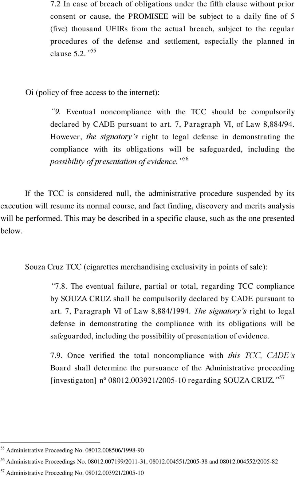 Eventual noncompliance with the TCC should be compulsorily declared by CADE pursuant to art. 7, Paragraph VI, of Law 8,884/94.