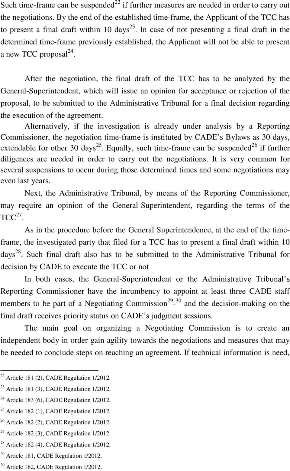 In case of not presenting a final draft in the determined time-frame previously established, the Applicant will not be able to present a new TCC proposal 24.