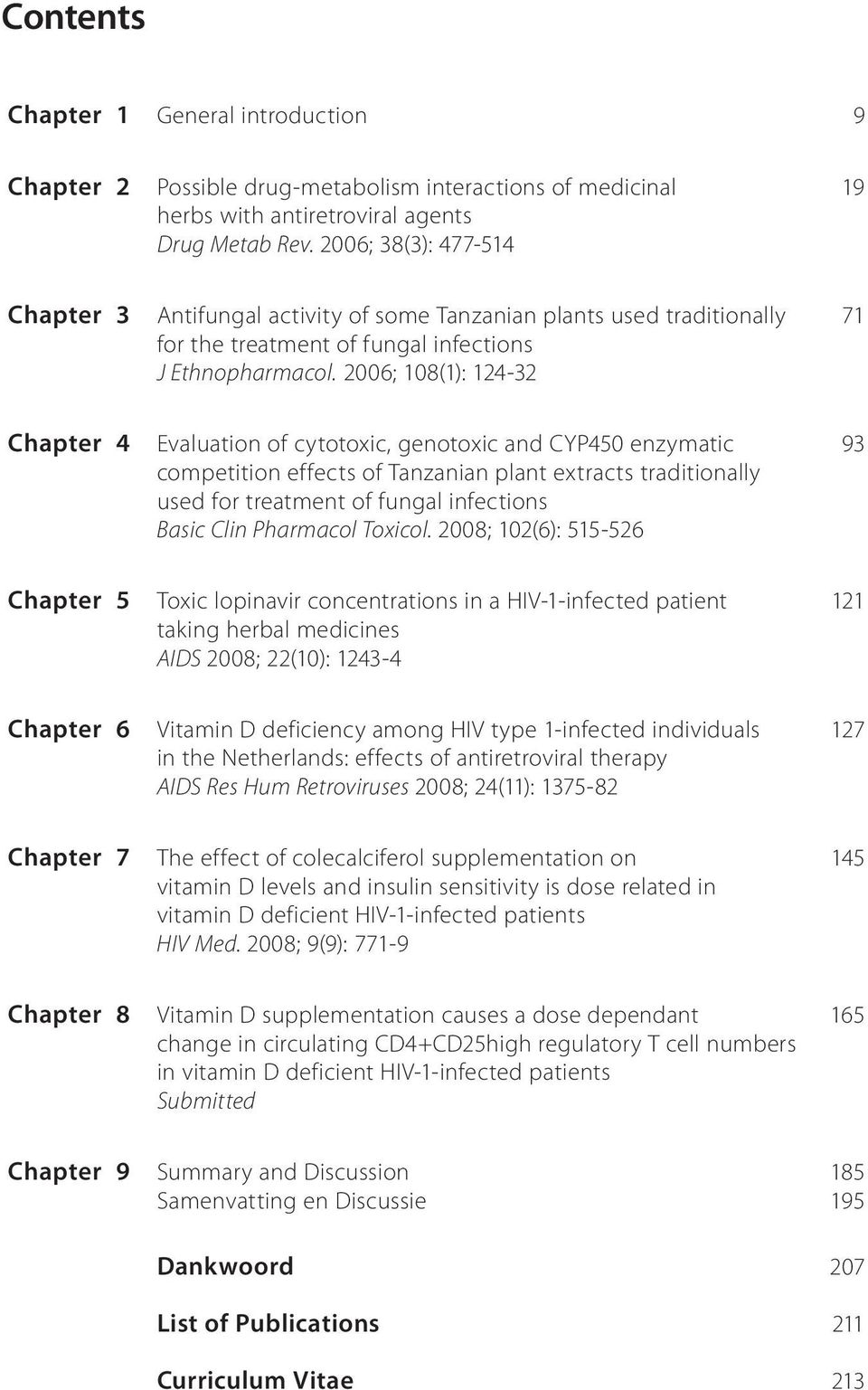 2006; 108(1): 124-32 Chapter 4 Evaluation of cytotoxic, genotoxic and CYP450 enzymatic 93 competition effects of Tanzanian plant extracts traditionally used for treatment of fungal infections Basic