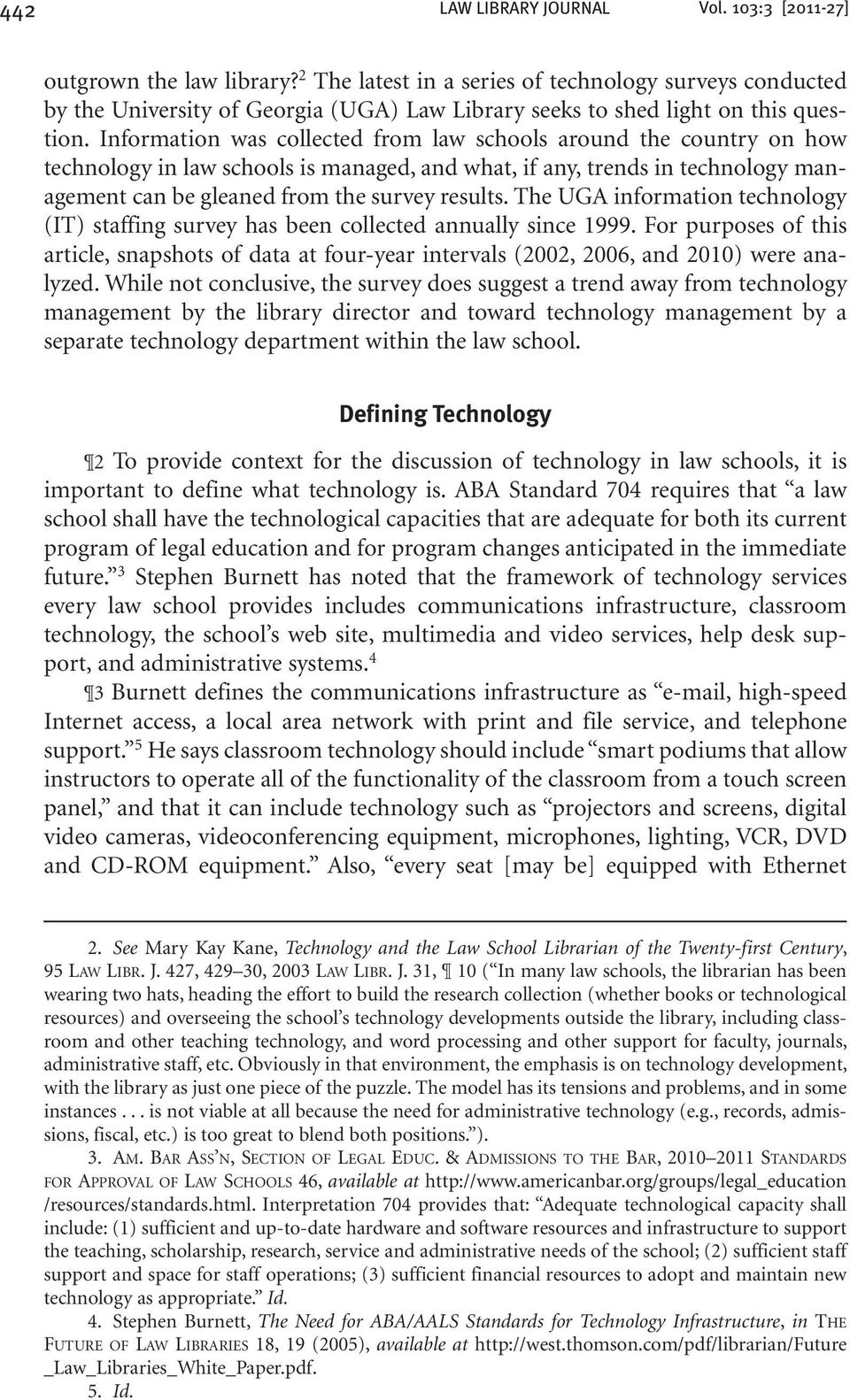 Information was collected from law schools around the country on how technology in law schools is managed, and what, if any, trends in technology management can be gleaned from the survey results.