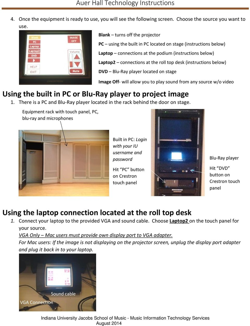 Equipment rack with touch panel, PC, blu-ray and microphones PC using the built in PC located on stage (instructions below) Laptop connections at the podium (instructions below) Laptop2 connections