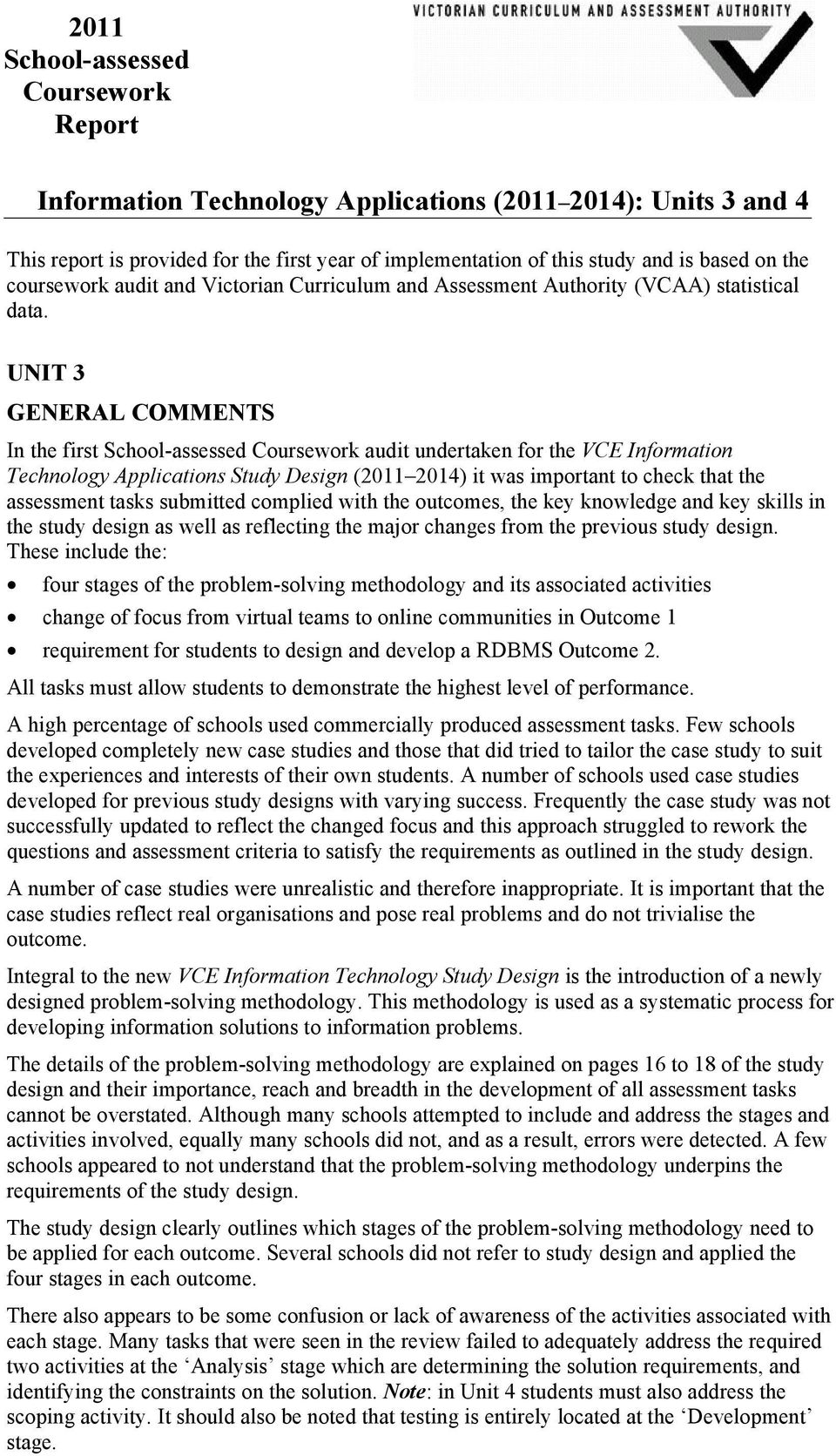UNIT 3 GENERAL COMMENTS In the first School-assessed Coursework audit undertaken for the VCE Information Technology Applications Study Design (2011 2014) it was important to check that the assessment
