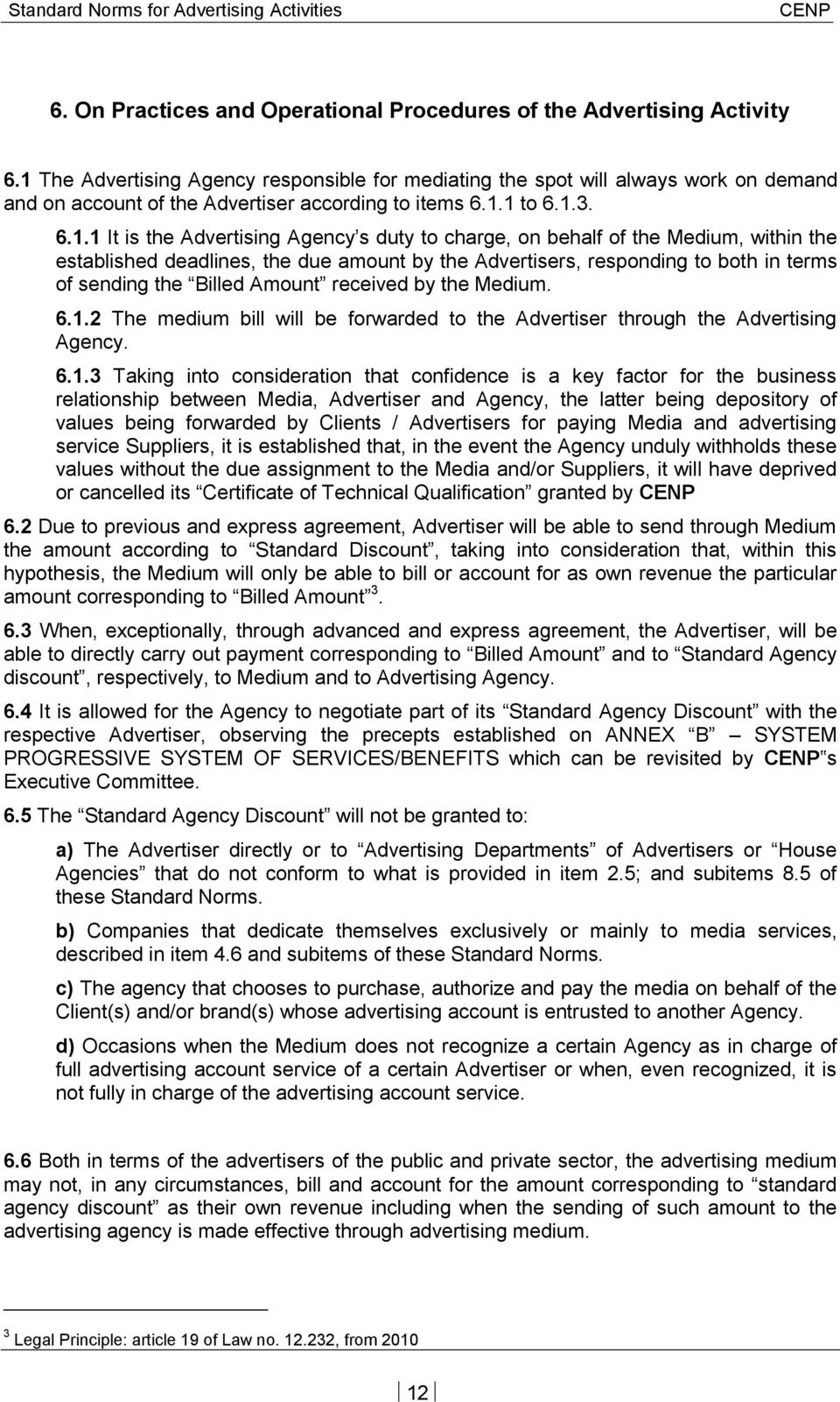 charge, on behalf of the Medium, within the established deadlines, the due amount by the Advertisers, responding to both in terms of sending the Billed Amount received by the Medium. 6.1.