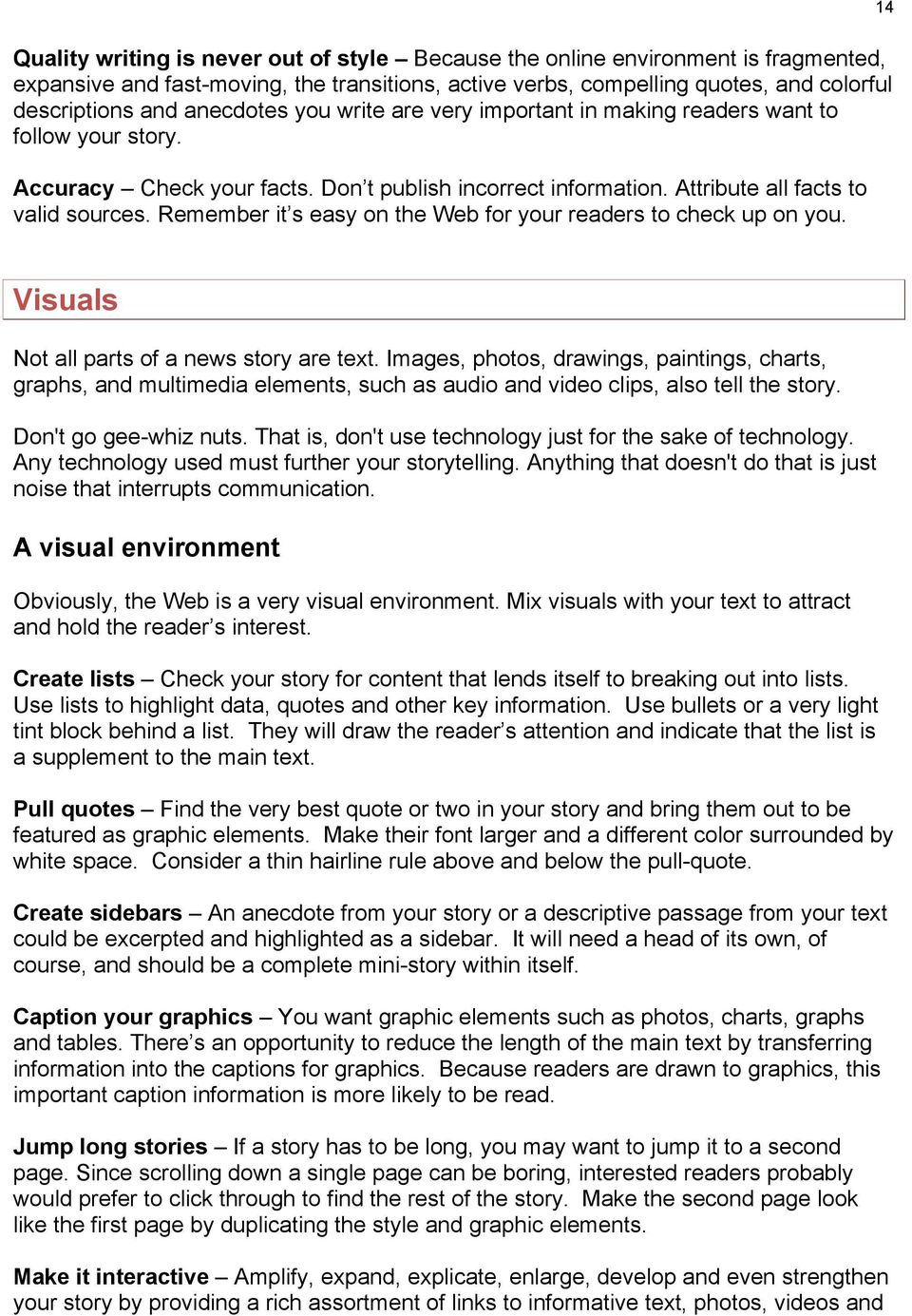 Remember it s easy on the Web for your readers to check up on you. 14 Visuals Not all parts of a news story are text.
