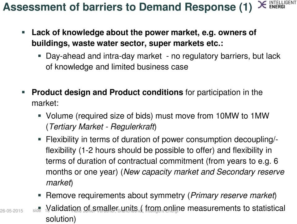 size of bids) must move from 10MW to 1MW (Tertiary Market - Regulerkraft) Flexibility in terms of duration of power consumption decoupling/- flexibility (1-2 hours should be possible to offer) and