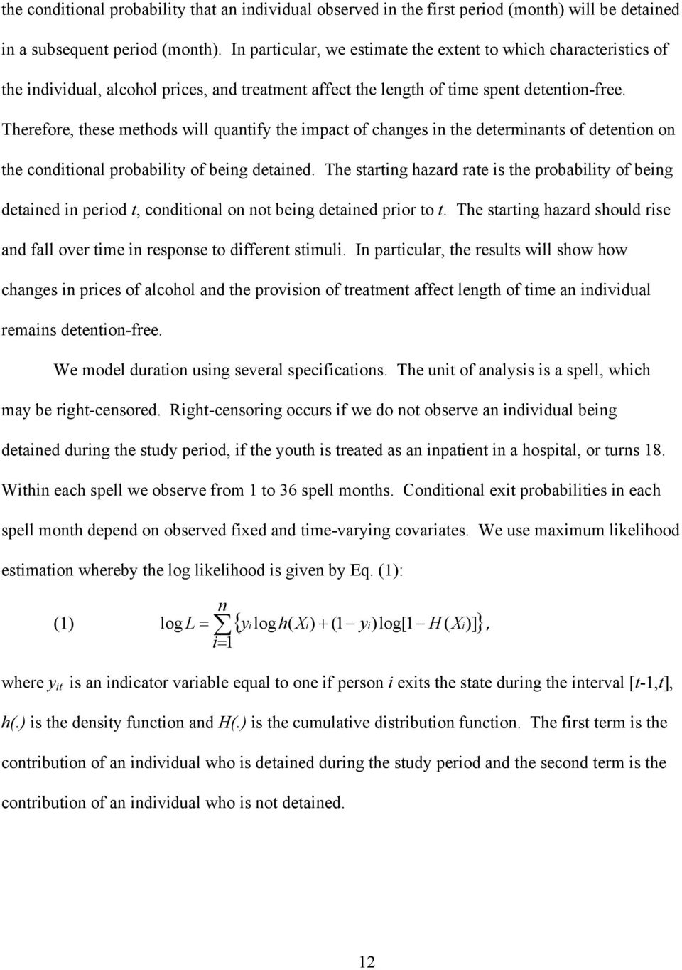 Therefore, these methods will quantify the impact of changes in the determinants of detention on the conditional probability of being detained.