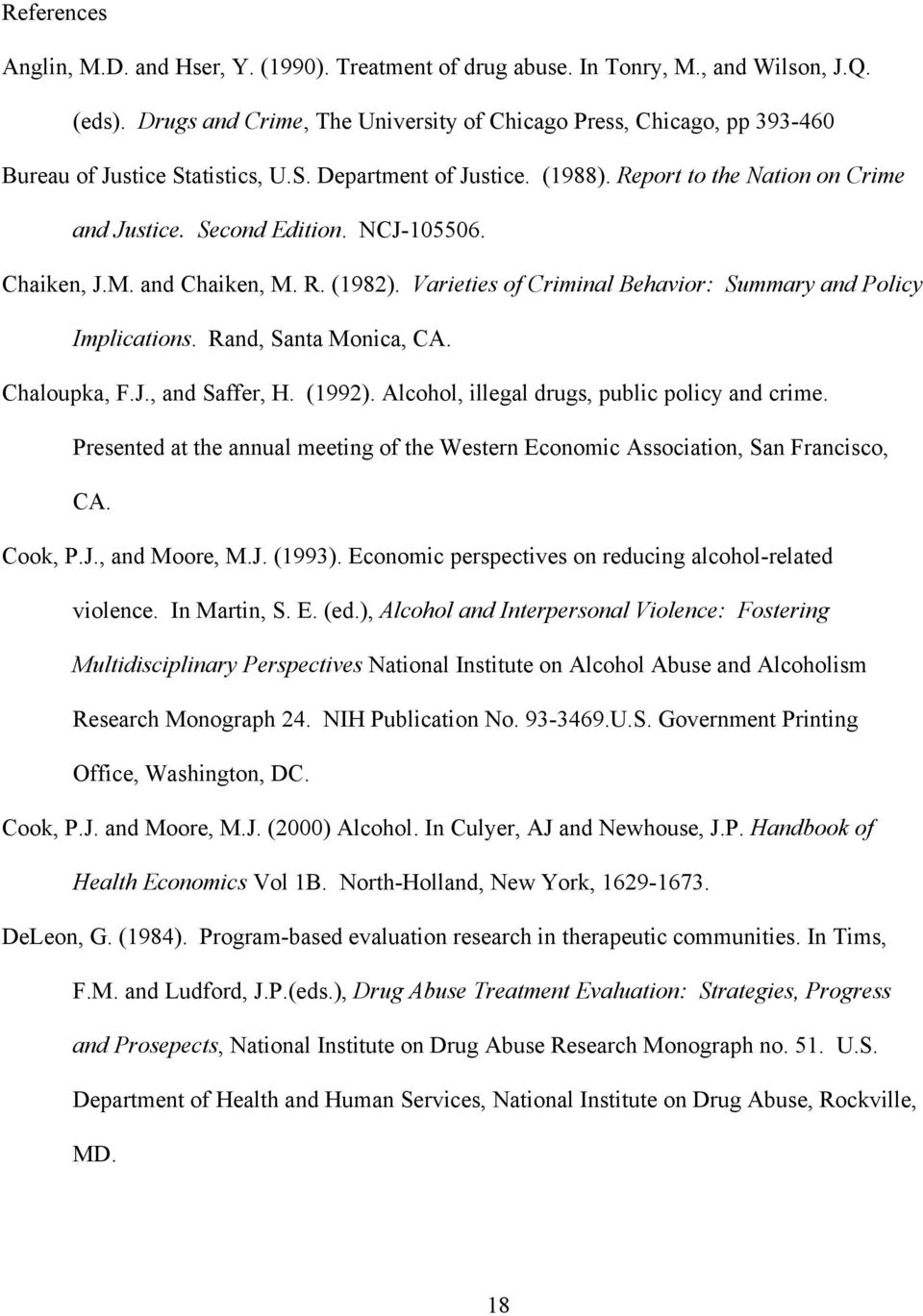 NCJ-105506. Chaiken, J.M. and Chaiken, M. R. (1982). Varieties of Criminal Behavior: Summary and Policy Implications. Rand, Santa Monica, CA. Chaloupka, F.J., and Saffer, H. (1992).