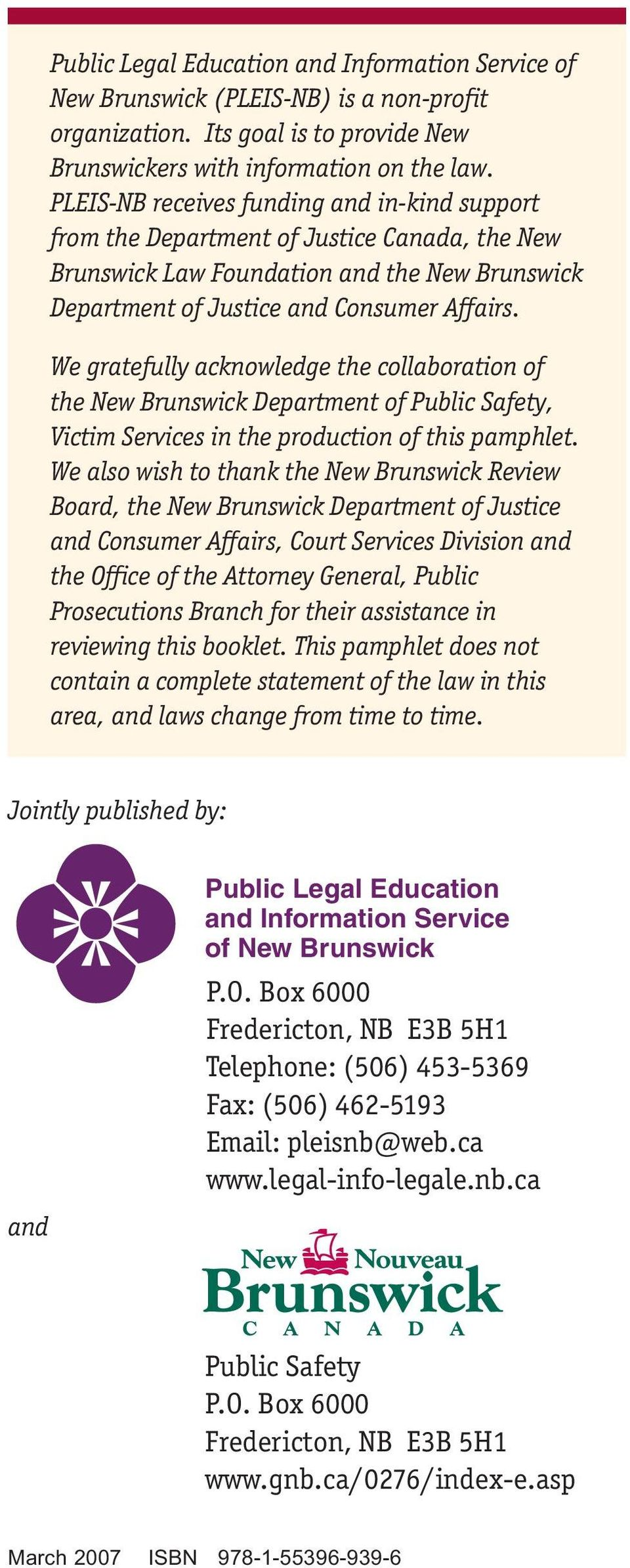 We gratefully acknowledge the collaboration of the New Brunswick Department of Public Safety, Victim Services in the production of this pamphlet.