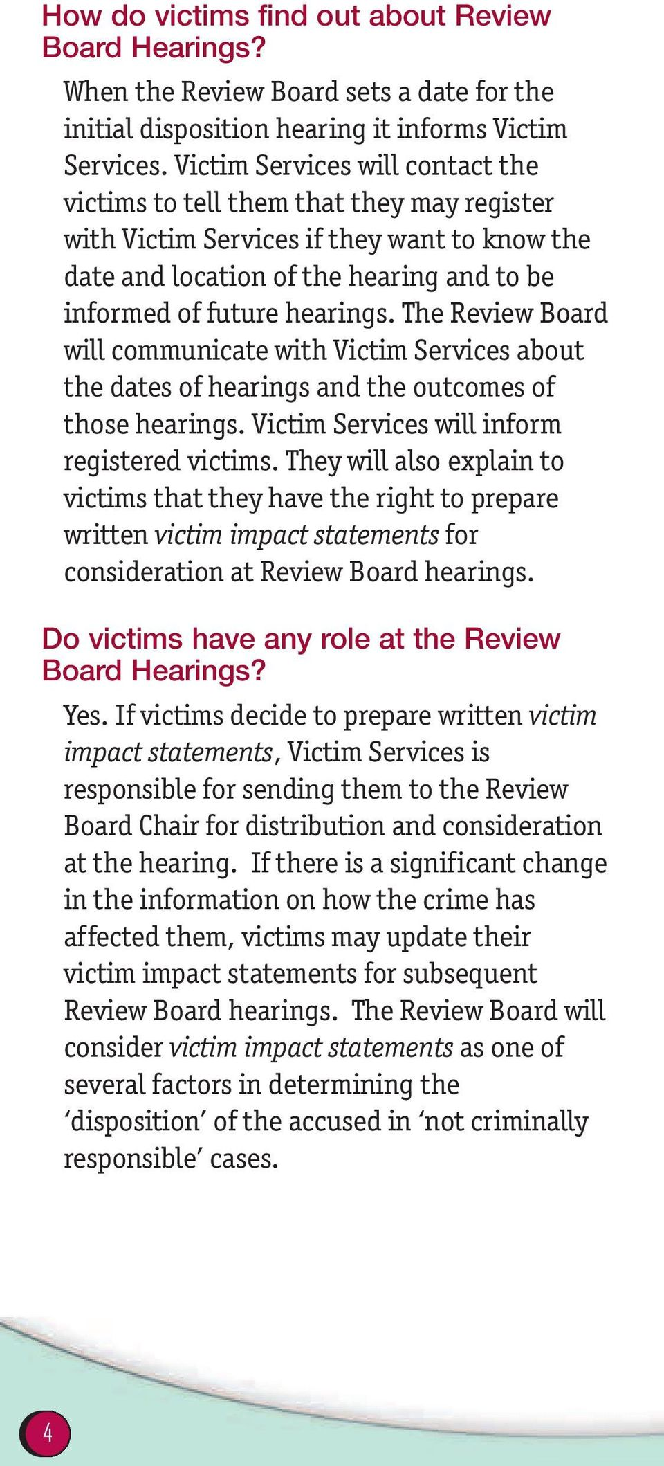 The Review Board will communicate with Victim Services about the dates of hearings and the outcomes of those hearings. Victim Services will inform registered victims.