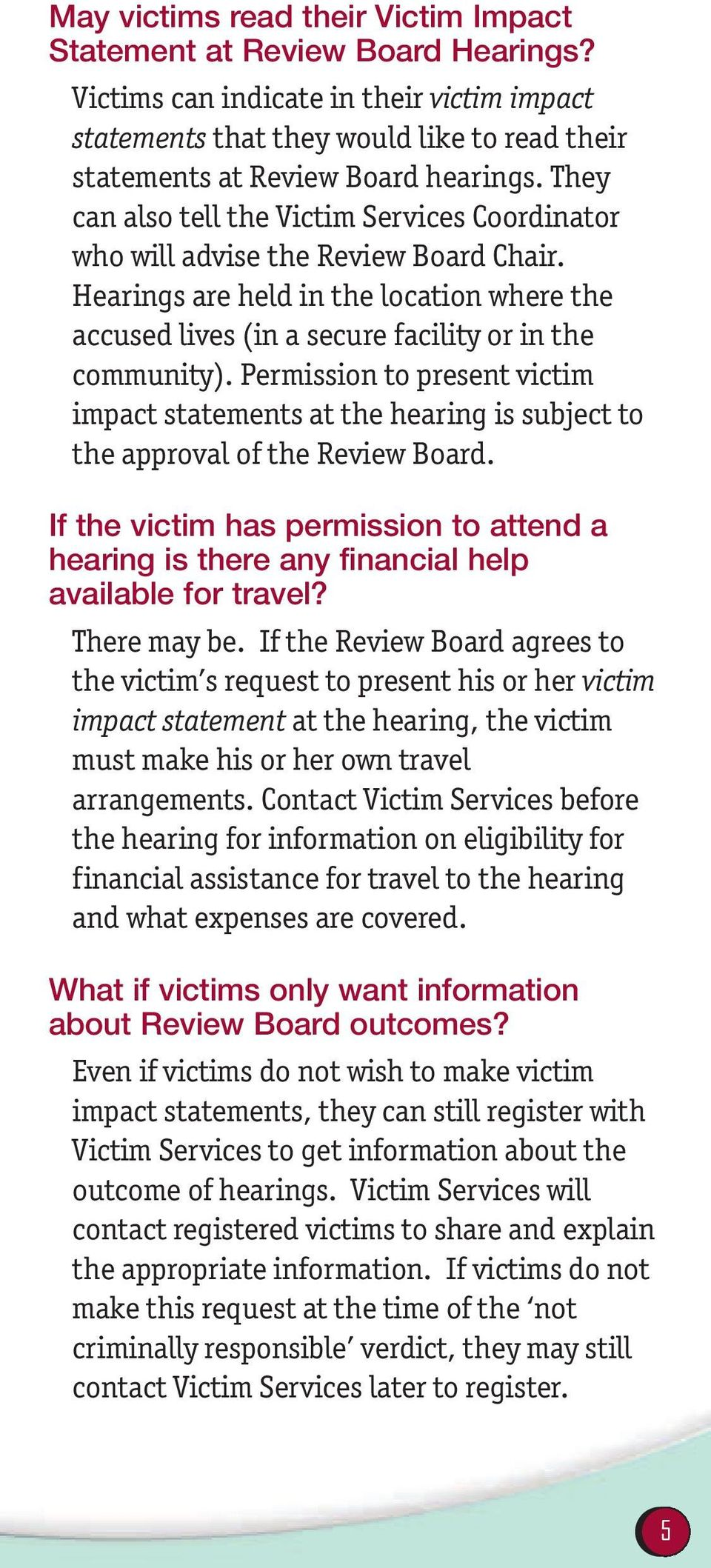 Permission to present victim impact statements at the hearing is subject to the approval of the Review Board.
