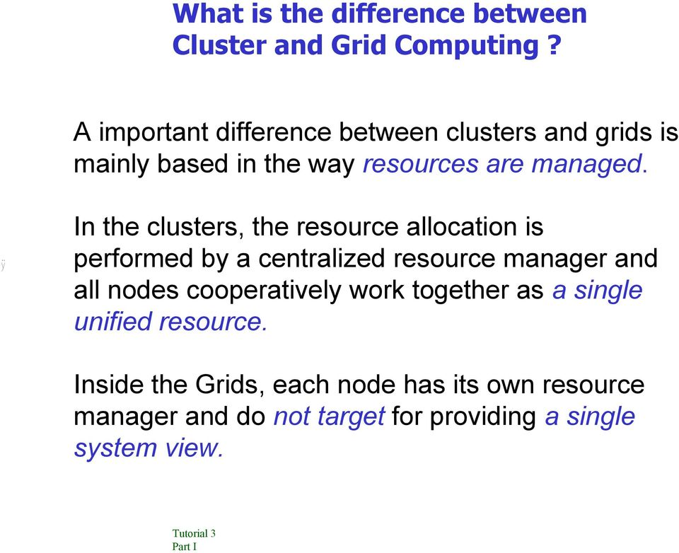 In the clusters, the resource allocation is performed by a centralized resource manager and all nodes
