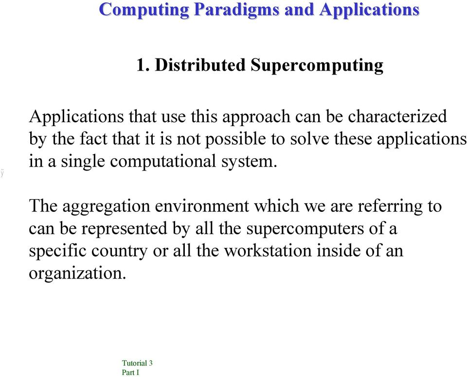 that it is not possible to solve these applications in a single computational system.