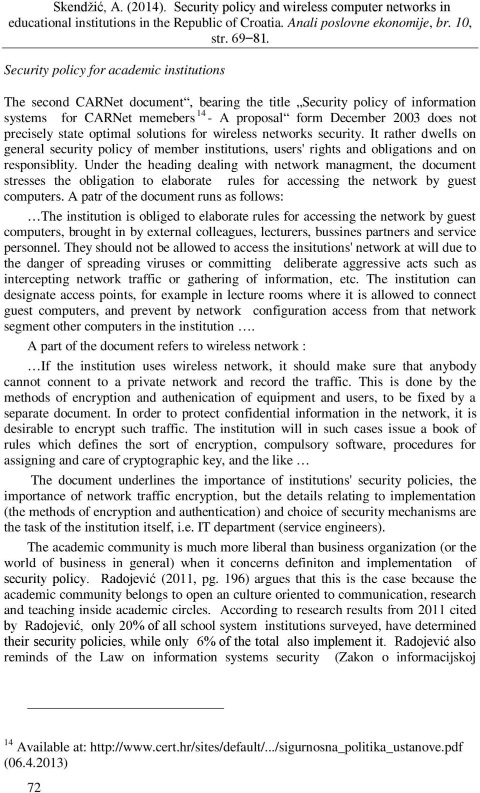 Under the heading dealing with network managment, the document stresses the obligation to elaborate rules for accessing the network by guest computers.
