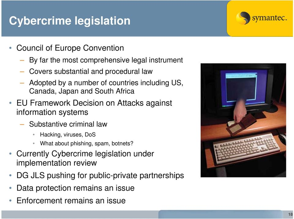 information systems Substantive criminal law Hacking, viruses, DoS What about phishing, spam, botnets?
