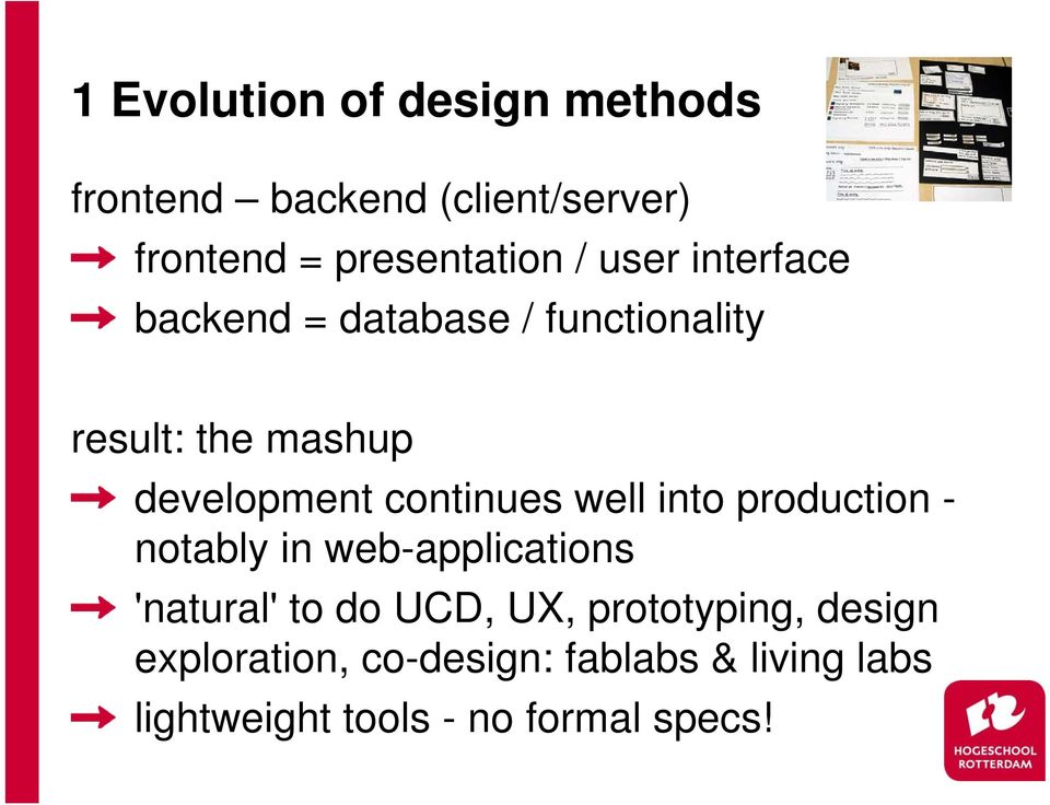 continues well into production - notably in web-applications 'natural' to do UCD, UX,
