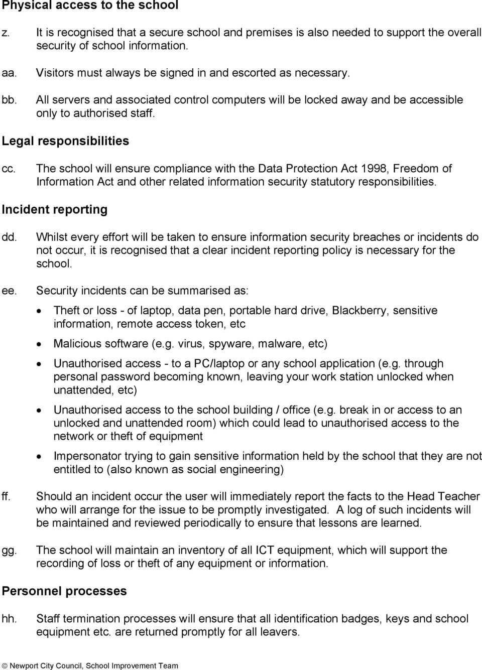 The school will ensure compliance with the Data Protection Act 1998, Freedom of Information Act and other related information security statutory responsibilities. Incident reporting dd. ee. ff. gg.
