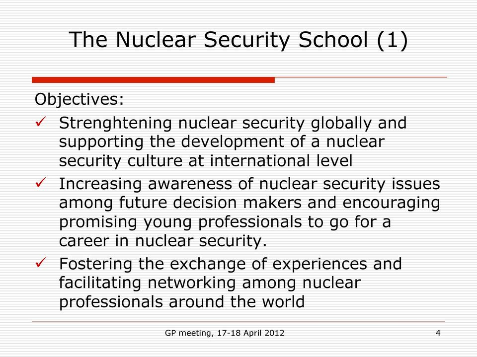 decision makers and encouraging promising young professionals to go for a career in nuclear security.
