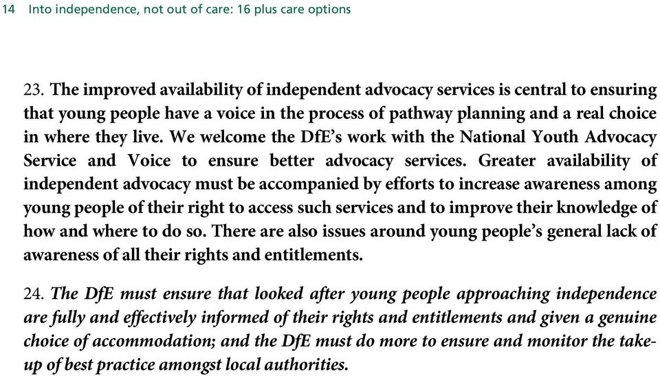 We welcome the DfE s work with the National Youth Advocacy Service and Voice to ensure better advocacy services.