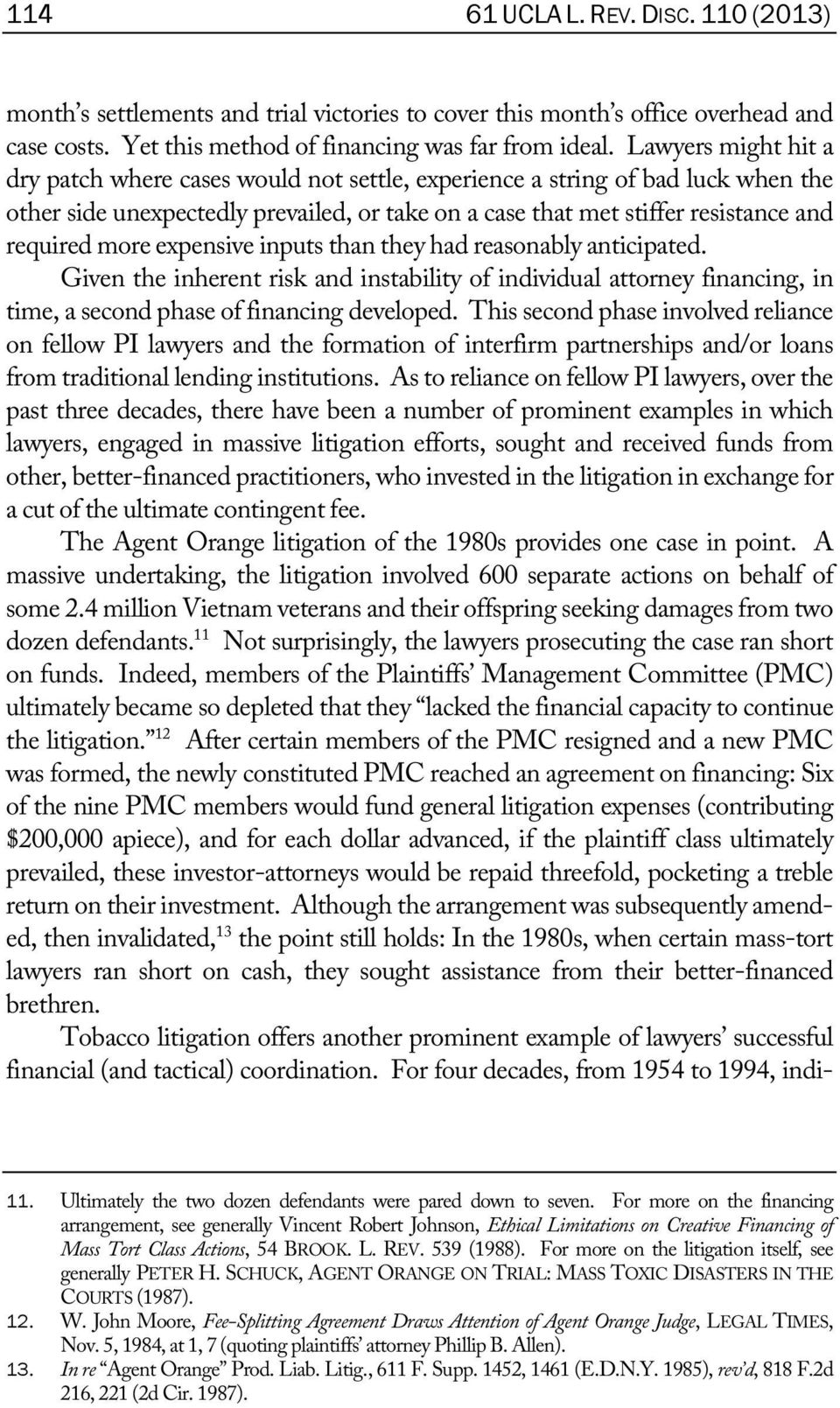 expensive inputs than they had reasonably anticipated. Given the inherent risk and instability of individual attorney financing, in time, a second phase of financing developed.