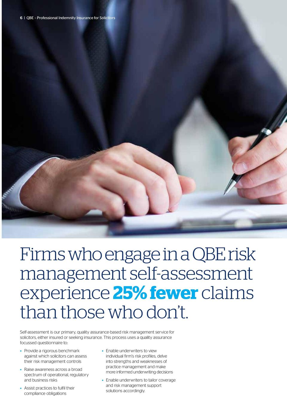 This process uses a quality assurance focussed questionnaire to: Provide a rigorous benchmark against which solicitors can assess their risk management controls Raise awareness across a broad