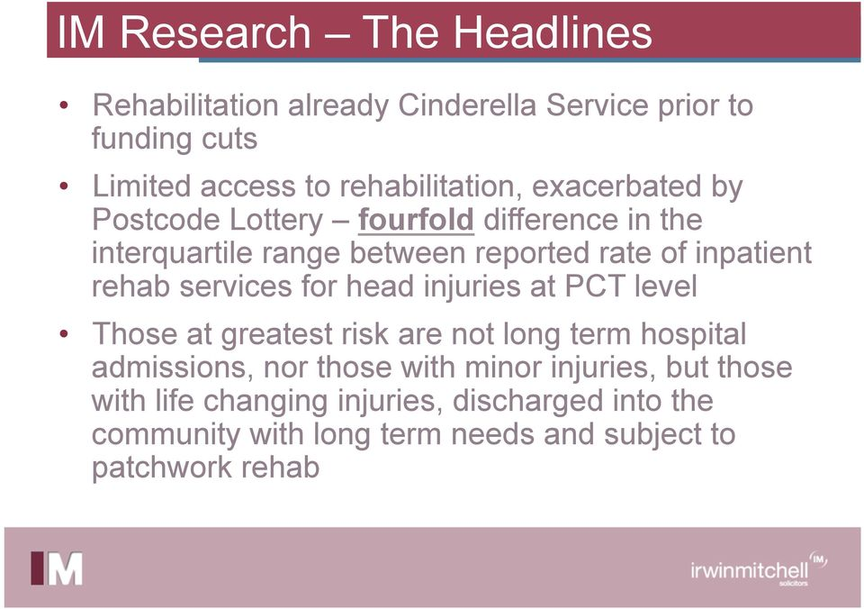 services for head injuries at PCT level Those at greatest risk are not long term hospital admissions, nor those with minor