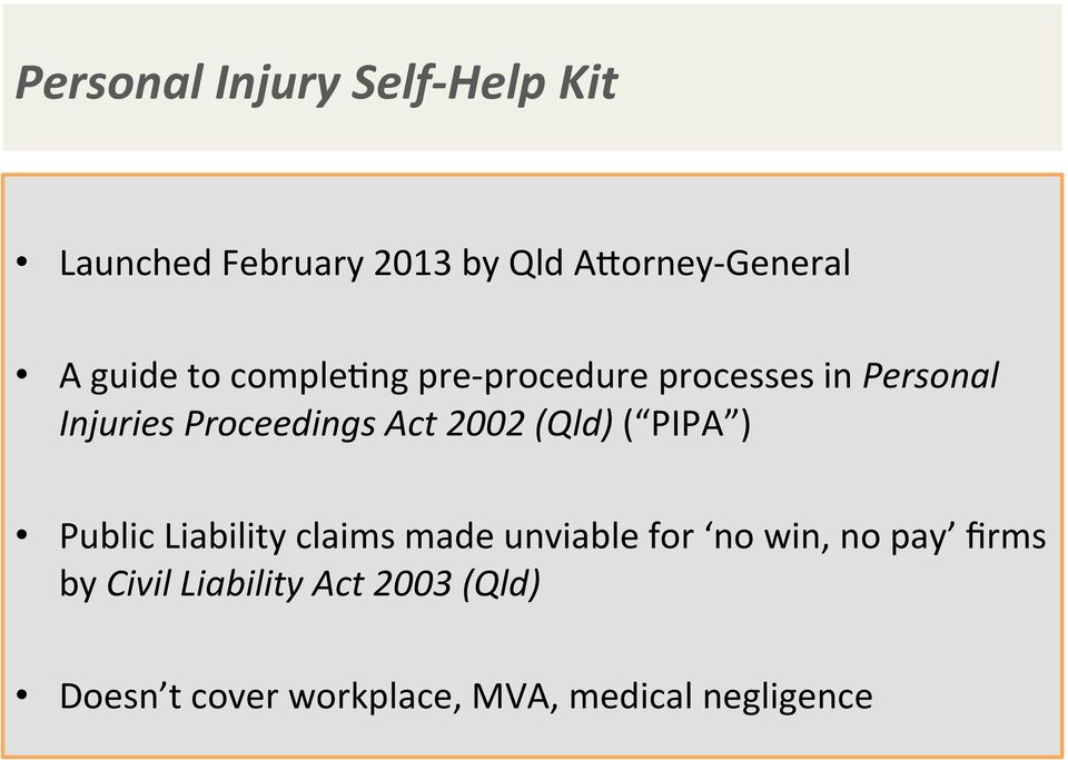 2002 (Qld) ( PIPA ) Public Liability claims made unviable for no win, no pay
