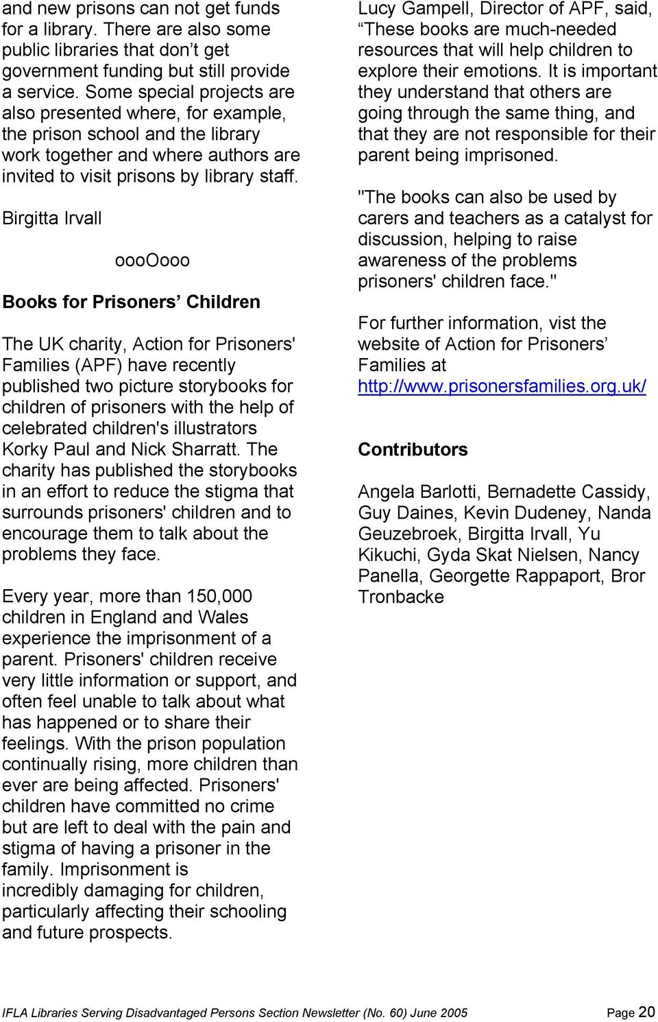 Birgitta Irvall ooooooo Books for Prisoners Children The UK charity, Action for Prisoners' Families (APF) have recently published two picture storybooks for children of prisoners with the help of