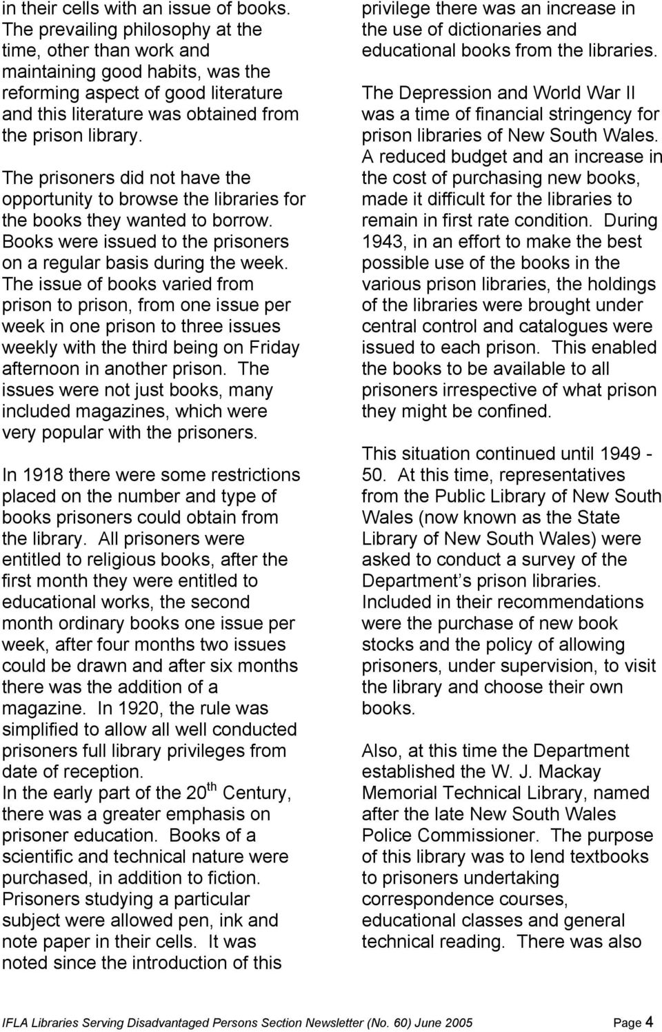 The prisoners did not have the opportunity to browse the libraries for the books they wanted to borrow. Books were issued to the prisoners on a regular basis during the week.