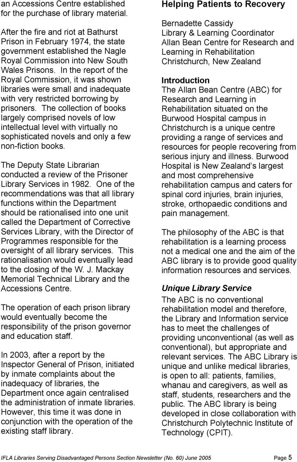 In the report of the Royal Commission, it was shown libraries were small and inadequate with very restricted borrowing by prisoners.