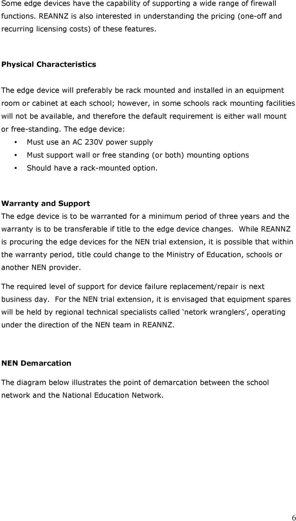 Physical Characteristics The edge device will preferably be rack mounted and installed in an equipment room or cabinet at each school; however, in some schools rack mounting facilities will not be