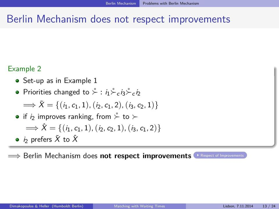 ranking, from to = ˆX = {(i 1, c 1, 1), (i 2, c 2, 1), (i 3, c 1, 2)} i 2 prefers X to ˆX = Berlin Mechanism does not
