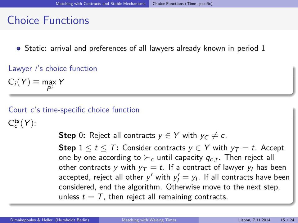 Accept one by one according to c until capacity q c,t. Then reject all other contracts y with y T = t. If a contract of lawyer y I has been accepted, reject all other y with y I = y I.
