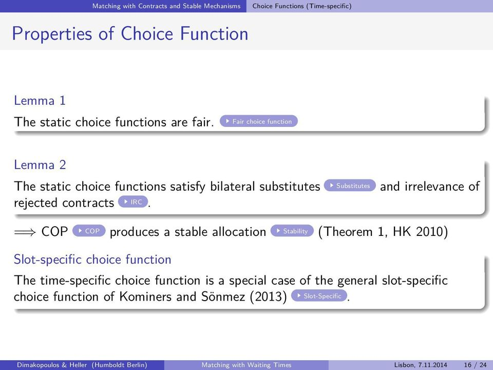 = COP COP produces a stable allocation Stability (Theorem 1, HK 2010) Slot-specific choice function The time-specific choice function is a special case of