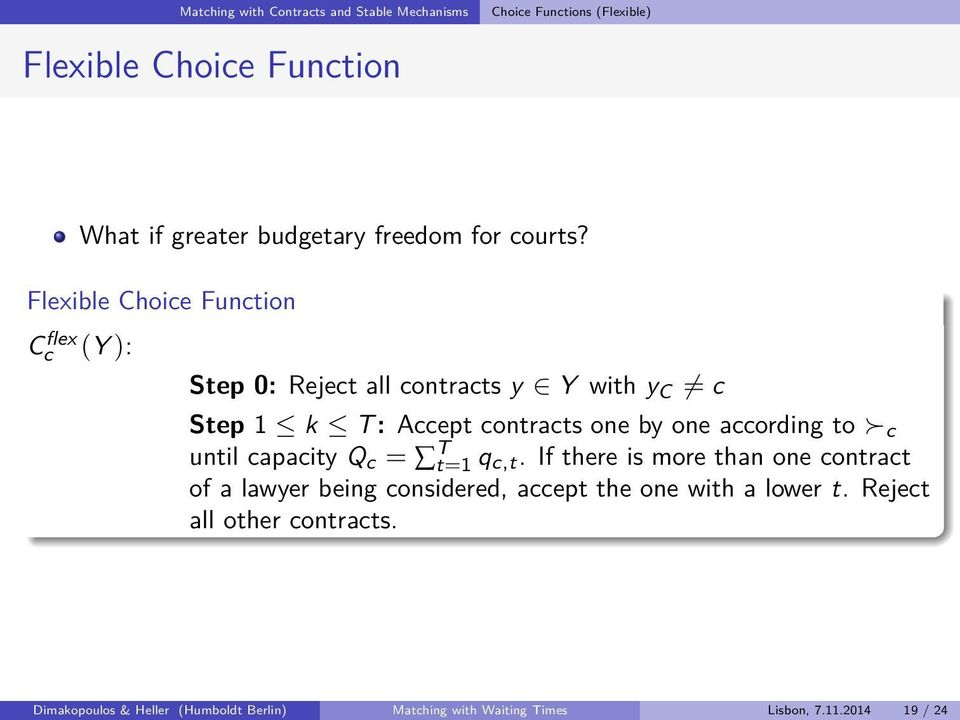 Flexible Choice Function C flex c (Y ): Step 0: Reject all contracts y Y with y C = c Step 1 k T : Accept contracts one by one