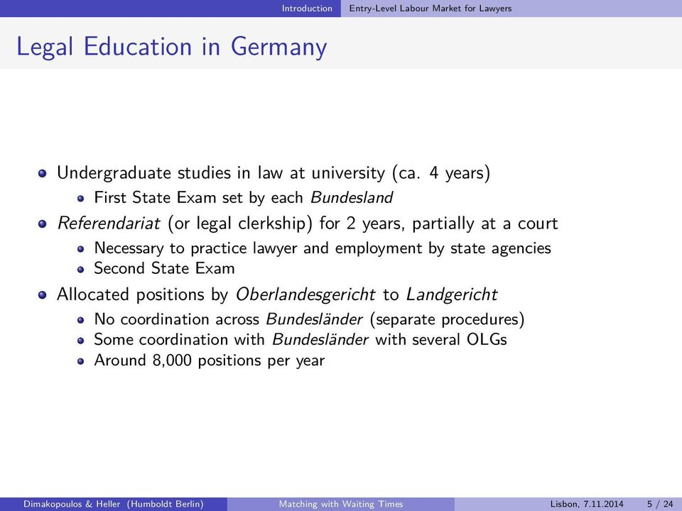 employment by state agencies Second State Exam Allocated positions by Oberlandesgericht to Landgericht No coordination across Bundesländer (separate