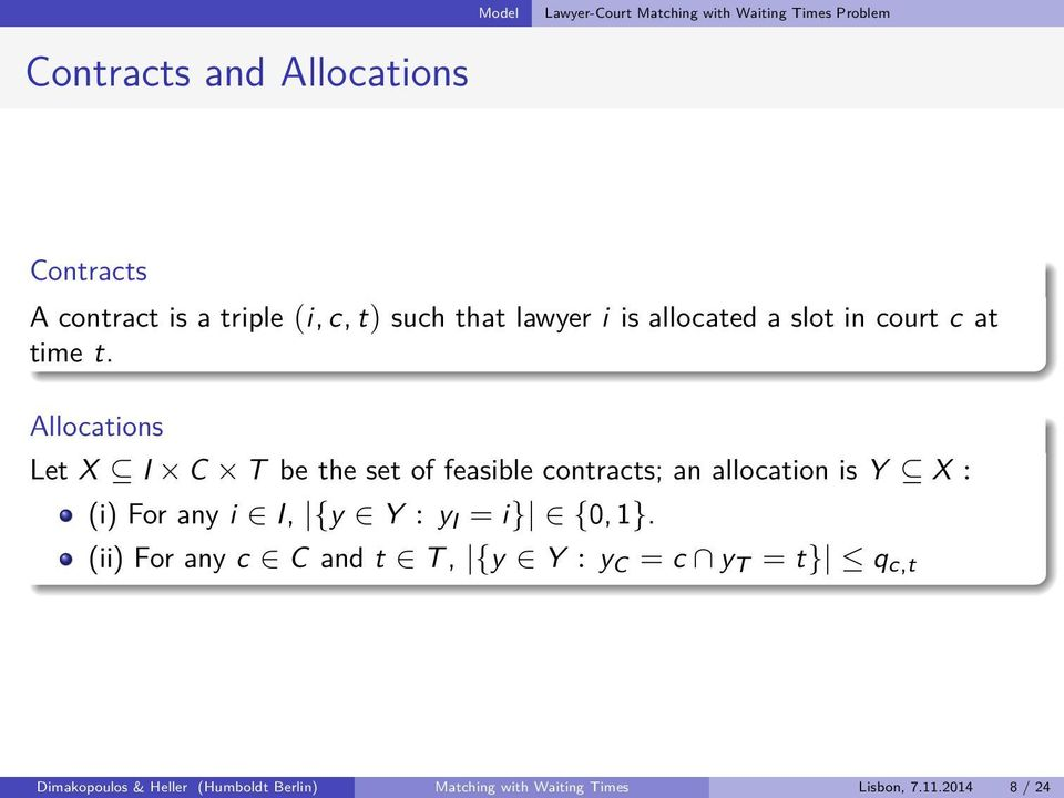 Allocations Let X I C T be the set of feasible contracts; an allocation is Y X : (i) For any i I, {y Y : y I = i}