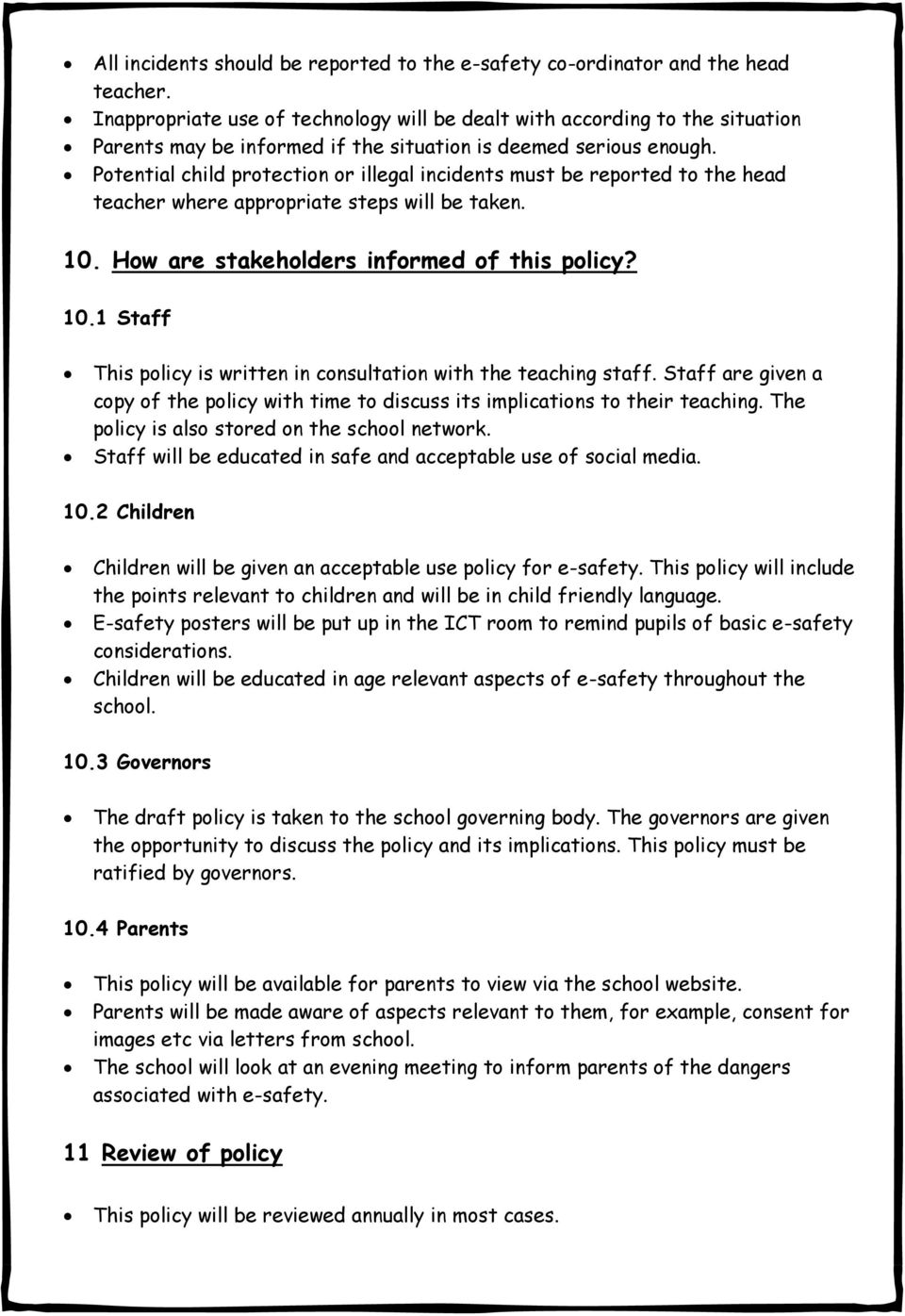 Potential child protection or illegal incidents must be reported to the head teacher where appropriate steps will be taken. 10. How are stakeholders informed of this policy? 10.1 Staff This policy is written in consultation with the teaching staff.
