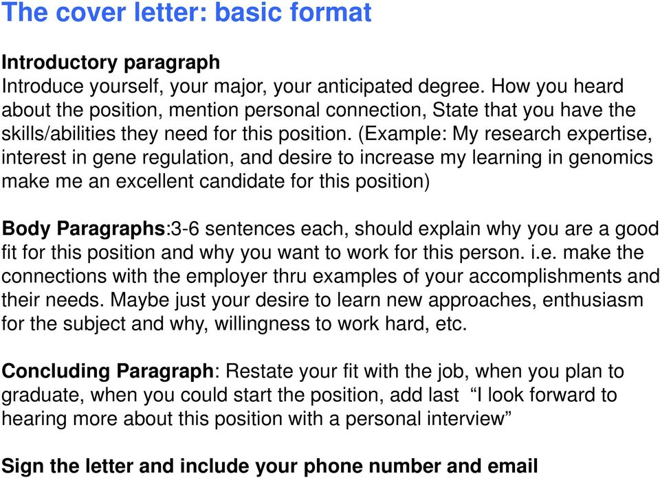(Example: My research expertise, interest in gene regulation, and desire to increase my learning in genomics make me an excellent candidate for this position) Body Paragraphs:3-6 sentences each,