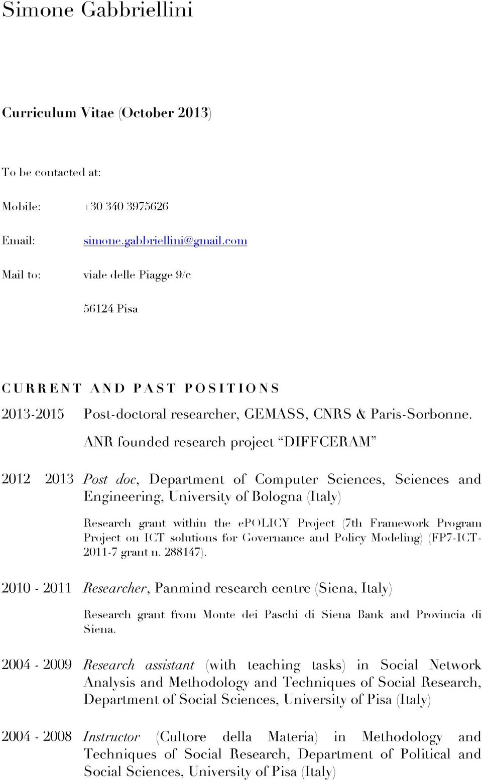ANR founded research project DIFFCERAM 2012 2013 Post doc, Department of Computer Sciences, Sciences and Engineering, University of Bologna (Italy) Research grant within the epolicy Project (7th