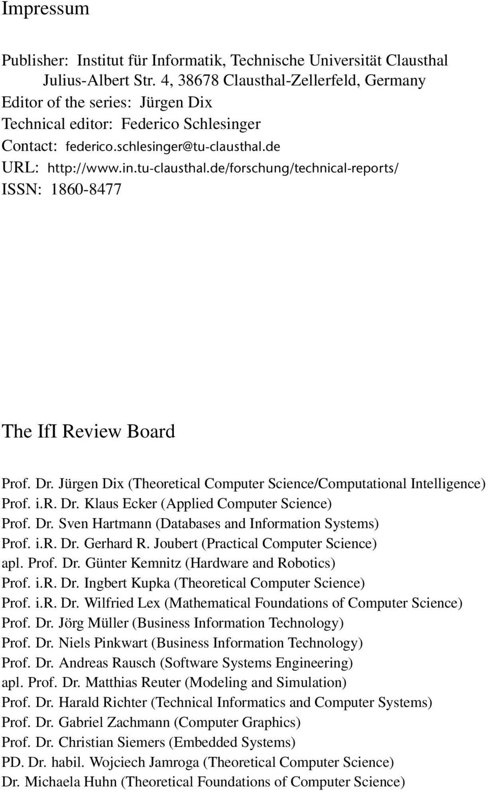 de URL: http://www.in.tu-clausthal.de/forschung/technical-reports/ ISSN: 1860-8477 The IfI Review Board Prof. Dr. Jürgen Dix (Theoretical Computer Science/Computational Intelligence) Prof. i.r. Dr. Klaus Ecker (Applied Computer Science) Prof.