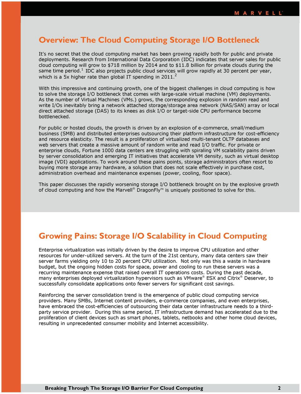 8 billion for private clouds during the same time period. 1 IDC also projects public cloud services will grow rapidly at 30 percent per year, which is a 5x higher rate than global IT spending in 2011.