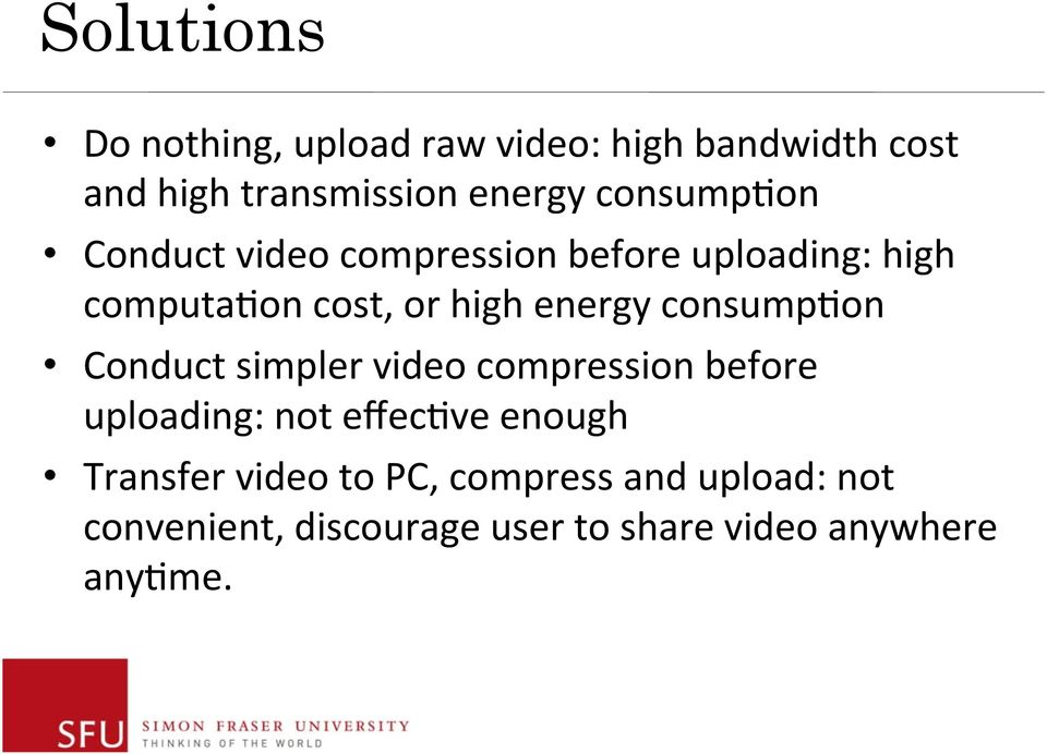 consump2on Conduct simpler video compression before uploading: not effec2ve enough Transfer
