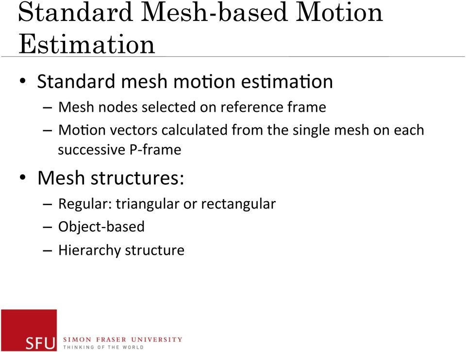 from the single mesh on each successive P- frame Mesh structures: