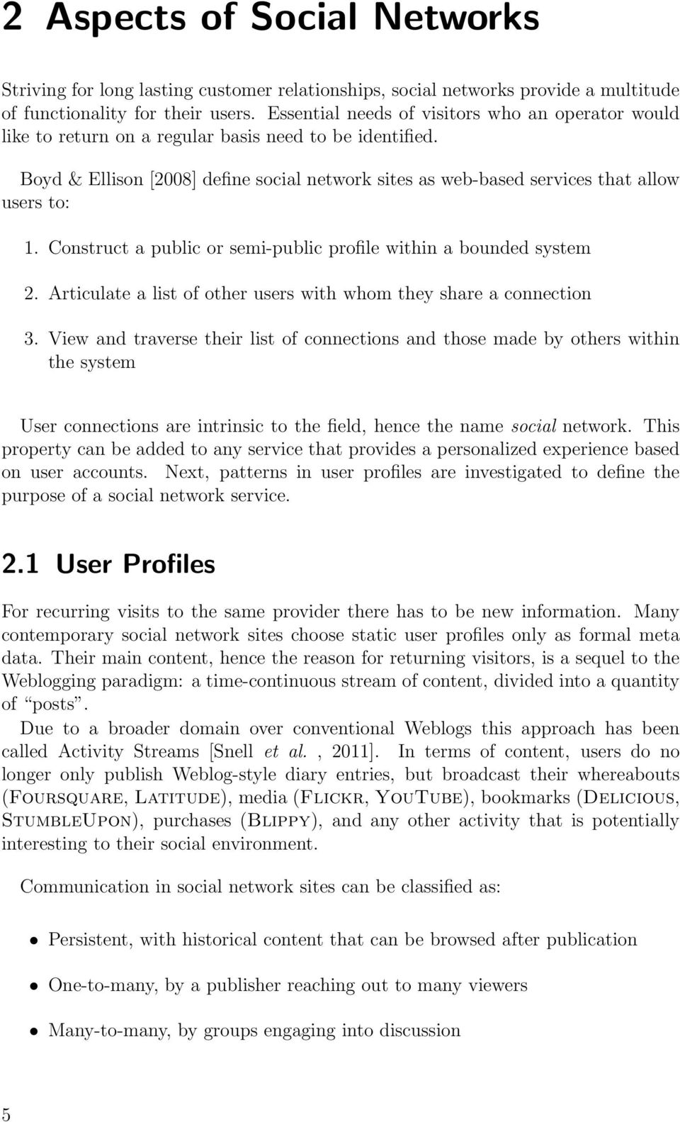 Boyd & Ellison [2008] define social network sites as web-based services that allow users to: 1. Construct a public or semi-public profile within a bounded system 2.