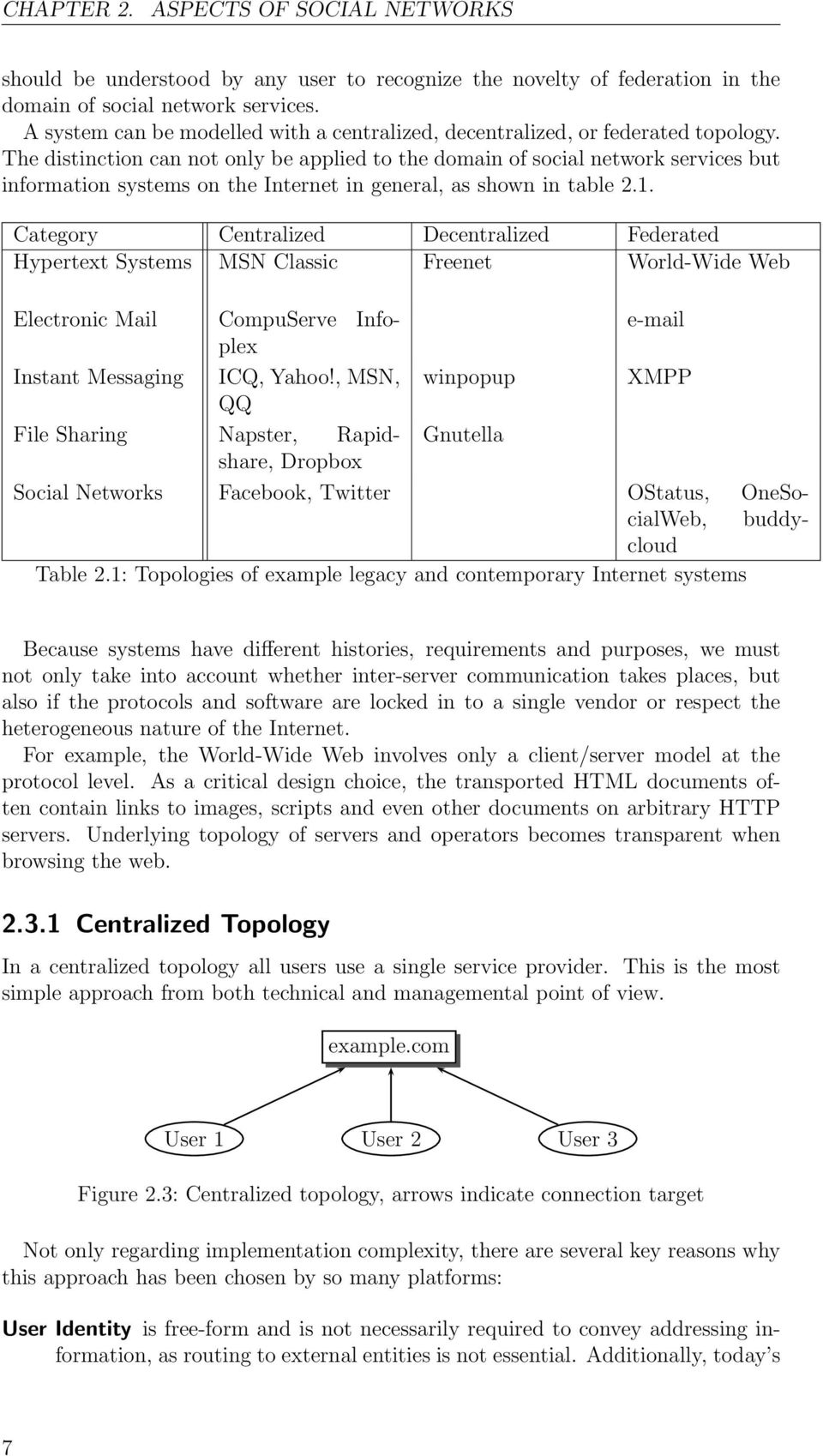 The distinction can not only be applied to the domain of social network services but information systems on the Internet in general, as shown in table 2.1.