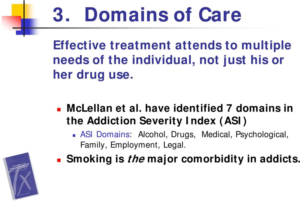 have identified 7 domains in the Addiction Severity Index (ASI) ASI Domains: