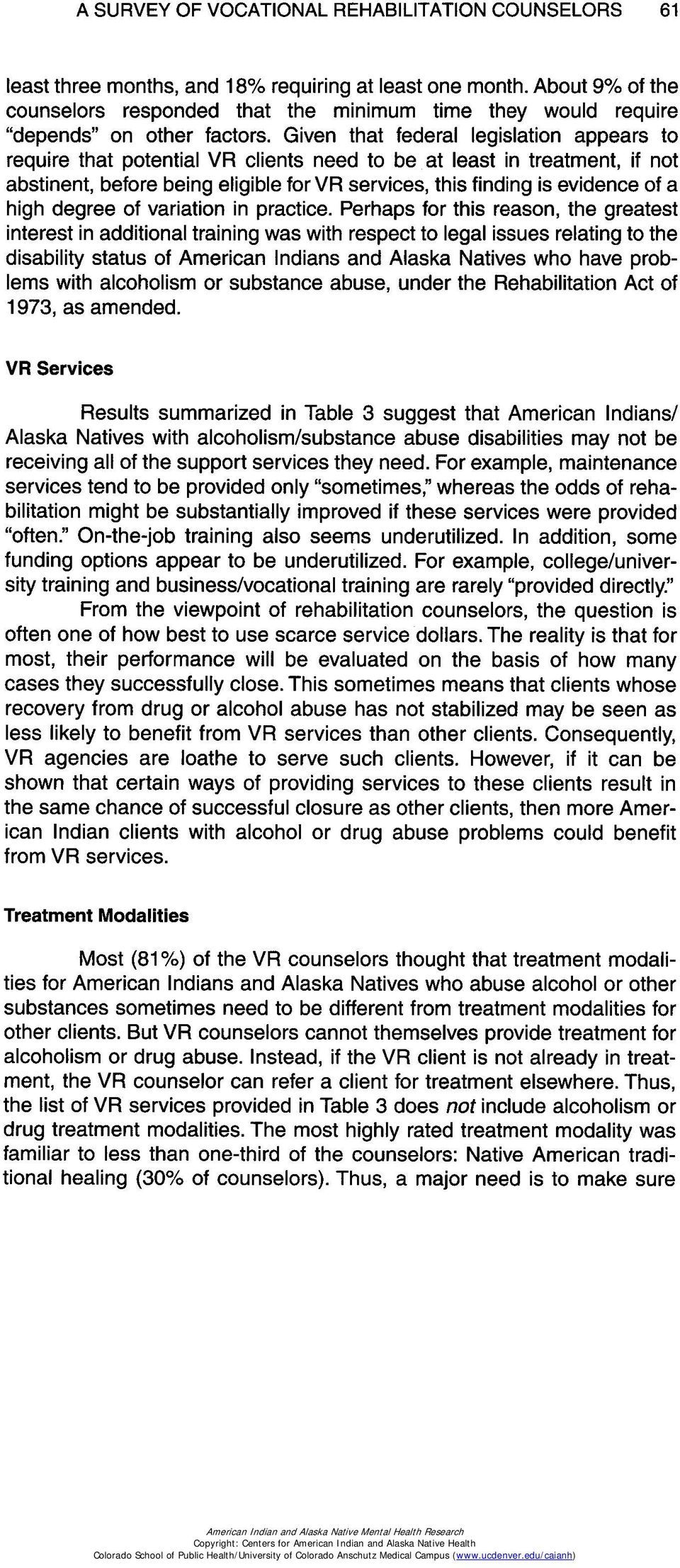 Given that federal legislation appears to require that potential VR clients need to be at least in treatment, if not abstinent, before being eligible for VR services, this finding is evidence of a
